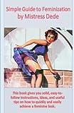 Simple Guide to Feminization by Mistress Dede (J.D. Rockefeller's Book Club)