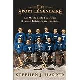 Un sport légendaire: Les Maple Leafs d'autrefois et l'essor du hockey professionnel