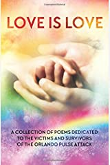 LOVE IS LOVE Poetry Anthology: In aid of Orlando's Pulse victims and survivors Paperback