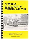 York County Trolleys: An Illustrated History of the Street Railway in York County, Penna. (Pennsylvania Traction Series)