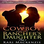 The Cowboy and the Rancher's Daughter, Book 3: A Western Historical Romance Series | Kari Mackenzie