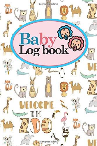 Baby Logbook: Baby Daily Log Sheet, Baby Tracker Daily, Baby Log Book, Newborn Baby Log Book, Cute Zoo Animals Cover, 6 x 9 (Baby Logbooks) (Volume 96) PDF