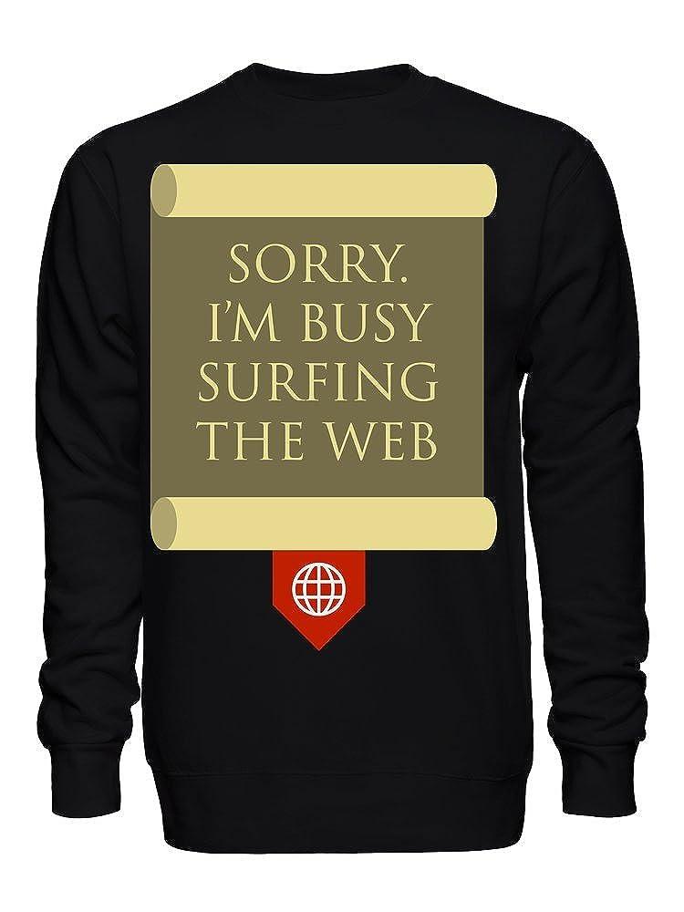 Im Busy Surfing The Web Unisex Crew Neck Sweatshirt Sorry
