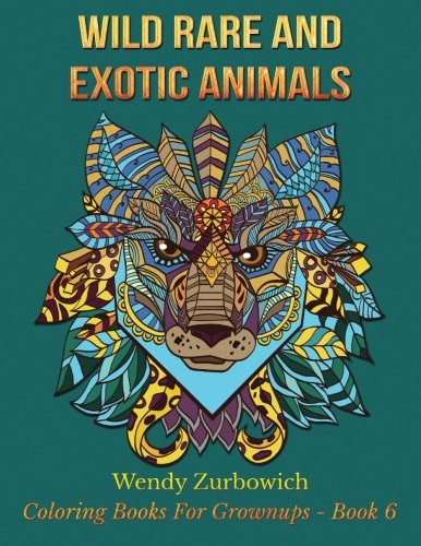 Download Wild, Rare And Exotic Animals (Coloring Books For Grownups) (Volume 6) pdf epub