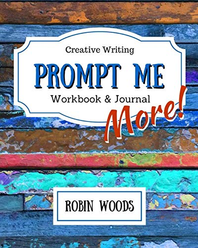 Prompt Me More: Creative Writing Workbook & Journal (Prompt Me Series) (Creative Writing Journal)