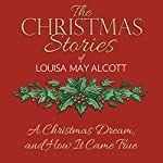 A Christmas Dream, and How It Came True   Louisa May Alcott