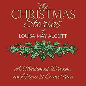 A Christmas Dream, and How It Came True Hörbuch von Louisa May Alcott Gesprochen von: Susie Berneis