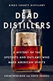 Dead Distillers: A History of the Upstarts and Outlaws Who Made American Spirits