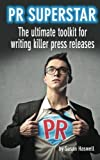 PR Superstar: The ultimate toolkit for writing killer press releases (Volume 1)