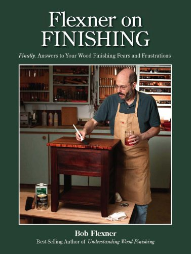 Flexner on Finishing: Finally - Answers to Your Wood Finishing Fears & Frustrations