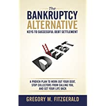 The Bankruptcy Alternative: Keys to Successful Debt Settlement: A Proven Plan to Work Out Your Debt, Stop Creditors from Calling You, and Move On With Your Life