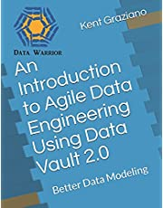 An Introduction to Agile Data Engineering Using Data Vault 2.0: Better Data Modeling