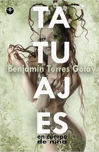 Tatuajes en cuerpo de nina: Amazon.es: Benjamin Torres Gotay: Libros