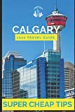 Super Cheap Calgary - Travel Guide 2020: How to Enjoy a $1,000 trip to Calgary for under $150