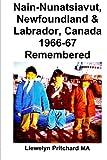 Nain-Nunatsiavut, Newfoundland & Labrador, Canada 1966-67: Remembered (Photo Albums) (Chinese Edition)