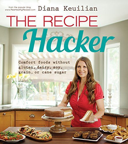 (The Recipe Hacker: Comfort Foods without Soy, Dairy, Cane Sugar, Gluten, and Grain)