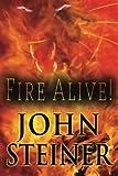 Fire Alive, Steiner, John, 161235677X