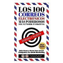 Los 100 Correos Electrónicos Más Poderosos Del Network Marketing: Guía Paso a Paso Para Crear Campañas De Email Marketing (Spanish Edition)