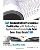 CAP Administrative Professional Certification with Technology Applications Specialty in Excel Exam Study Guide 2014, ExamREVIEW, 1493522213