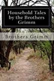 Household Tales by the Brothers Grimm, Brothers Grimm, 1497546915