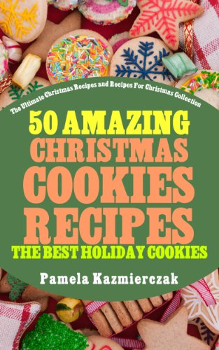 50 Amazing Christmas Cookies Recipes The Best Holiday Cookies The Ultimate Christmas Recipes And Recipes For Christmas Collection Book 3