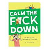 Download Calm the F*ck Down: The Only Parenting Technique You'll Ever Need in PDF ePUB Free Online