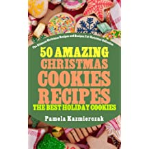 50 Amazing Christmas Cookies Recipes – The Best Holiday Cookies (The Ultimate Christmas Recipes and Recipes For Christmas Collection Book 3)