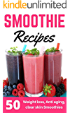 Smoothies for weight loss: Top 50 delicious smoothies for Weight Loss, Clear Skin and Anti Aging (smoothie cleanse, green smoothie, smoothie diet, smoothie recipes with nutrition facts)