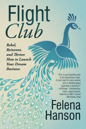 Flight Club: Rebel, Reinvent, and Thrive: How to Launch Your Dream (Flight Club)
