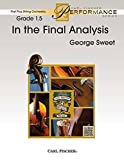 In the Final Analysis - George Sweet - Carl Fischer - Violin I, Violin II, Violin III (Viola T.C.), Viola, Cello, Bass, Piano - String Orchestra - FAS73