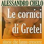 Le cornici di Gretel: Viaggio nel sogno della qualità | Alessandro Chelo