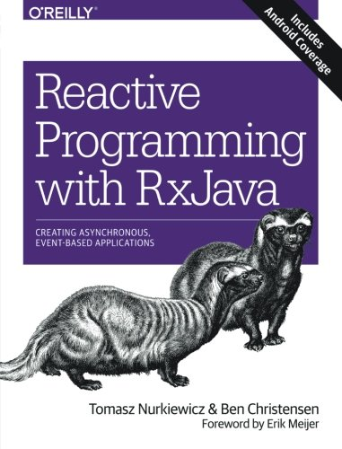 Reactive Programming with RxJava: Creating Asynchronous, Event-Based Applications by O'Reilly Media