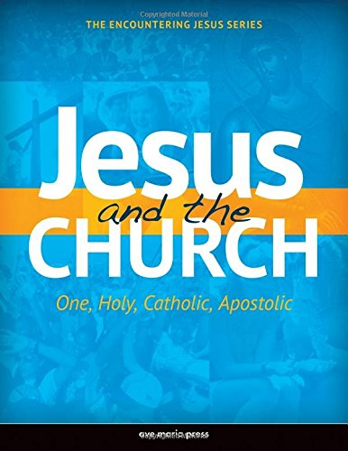 jesus-and-the-church-one-holy-catholic-apostolic-encountering-jesus
