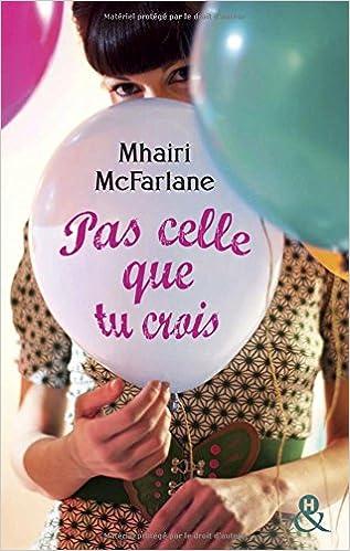 Pas celle que tu crois de Mhairi McFarlane 2016