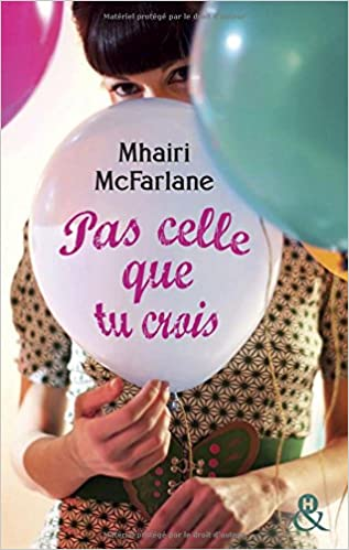 Mhairi McFarlane - Pas celle que tu crois (2016)