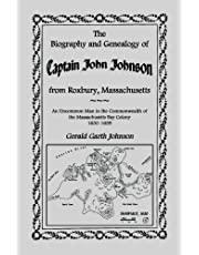 The Biography and Genealogy of Captain John Johnson from Roxbury, Massachusetts: An Uncommon Man in the Commonwealth of the Massachusetts Bay Colony,