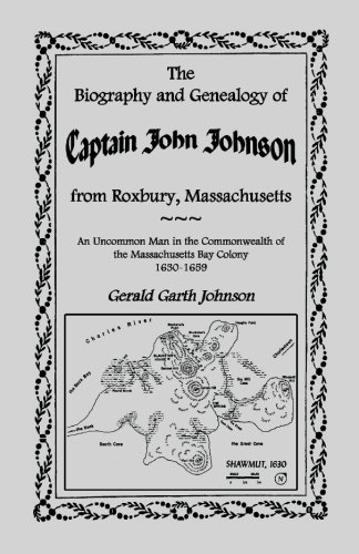 - The Biography and Genealogy of Captain John Johnson from Roxbury, Massachusetts: An Uncommon Man in the Commonwealth of The Massachusetts Bay Colony, 1630-1659