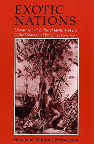 Exotic Nations: Literature and Cultural Identity in the United States and Brazil, 1830–1930