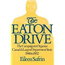 The Eaton Drive: The Campaign to Organize Canada's Largest Department Store 1948 to 1952