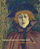 Toulouse-Lautrec and Jane Avril: Beyond the Moulin Rouge by Nancy Ireson (2011-07-22)