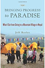 Bringing Progress to Paradise: What I Got from Giving to a Mountain Village in Nepal Paperback