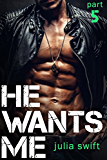 He Wants Me 5: (A Dark Billionaire Romance Book 5)