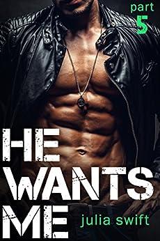 He Wants Me 5: (A Dark Billionaire Romance Book 5) by [Swift, Julia]