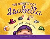 img - for My Name Is Not Isabella: Just How Big Can a Little Girl Dream? book / textbook / text book