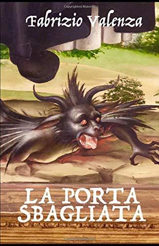 La porta sbagliata Copertina flessibile – 12 gen 2012 Fabrizio Valenza Independently published 1717997805 Fiction / Ghost