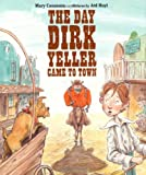 The Day Dirk Yeller Came to Town, Mary Casanova, 0374317429