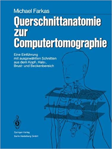 Book Querschnittanatomie zur Computertomographie: Eine Einführung mit ausgewählten Schnitten aus dem Kopf-, Hals-, Brust- und Beckenbereich. Ein Lernprogramm (German Edition)