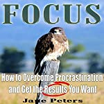 How to Overcome Procrastination and Get the Results You Want | Jane Peters, Focus Excellence