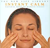 Instant Calm - Natural Ways to Reduce Stress (The New Life Library)