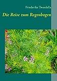 Die Reise Zum Regenbogen, Friederike Twardella, 3842377908